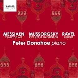 Messiaen: Cantéyodjayâ / Mussorgsky: Pictures at an Exhibition / Ravel: Miroirs by Messiaen ,   Mussorgsky ,   Ravel ;   Peter Donohoe
